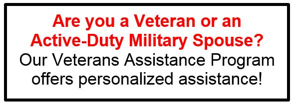 Are you a Veteran or an          Active-Duty Military Spouse?  Our Veterans Assistance Program offers personalized assistance!